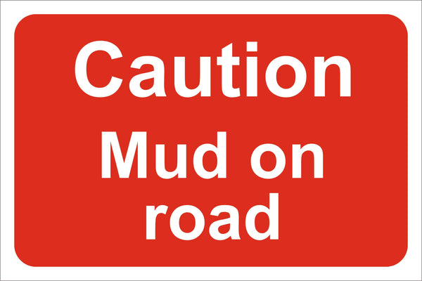 Caution mud on road Sign, Self Adhesive Vinyl, 1mm PVC, 5mm Correx Board