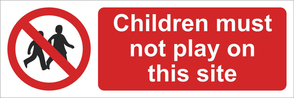Children must not play on this site Sign, Self Adhesive Vinyl, 1mm PVC, 5mm Correx Board