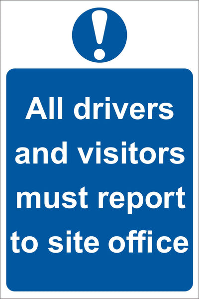 All driver and visitors must report to site office Sign, Self Adhesive Vinyl, 1mm PVC, 5mm Correx Board
