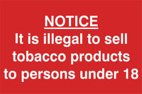 Its illegal to sell tobacco to anyone under the age of 18 Sign, Self Adhesive Vinyl, 1mm PVC, 5mm Correx Board