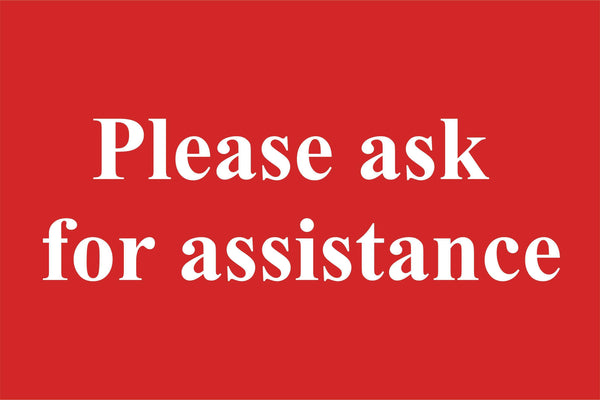 Please ask for assistance Sign, Self Adhesive Vinyl, 1mm PVC, 5mm Correx Board