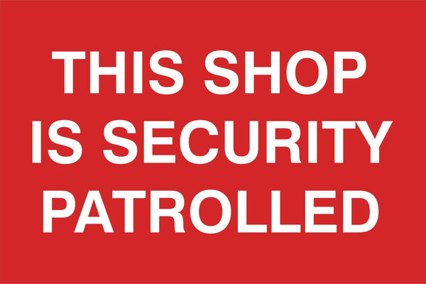 The shop is security patrolled Sign, Self Adhesive Vinyl, 1mm PVC, 5mm Correx Board