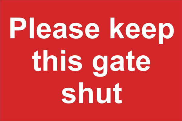 Please keep this gate shut Sign, Self Adhesive Vinyl, 1mm PVC, 5mm Correx Board