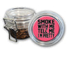 Airtight Stash Jar with Silicone Seal - Smoke With Me And Tell Me I'm Pretty - Food-Grade Plastic with Locking Wire Top - Smell Proof Hermes Container