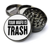 Your Waifu is Trash Deluxe Metal 5 Piece Herb Grinder With Fine Screen - Create Your Own Grinder!