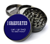 I Graduated Can I Go Back to Sleep? Deluxe Metal 5 Piece Herb Grinder With Fine Screen - Create Your Own Grinder!