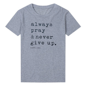 T-Shirt Always Pray Never Give Up Christian
