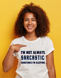 I'm Not Always Sarcastic T-Shirt