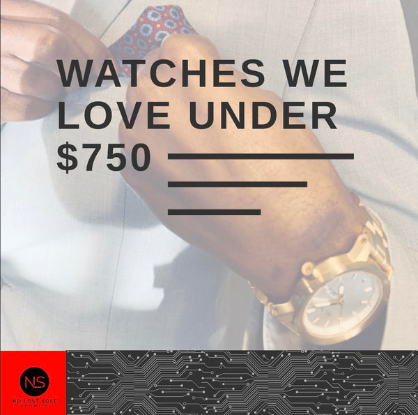 WATCHES WE LOVE UNDER $750