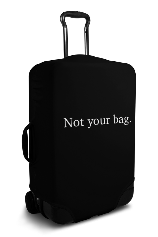 """Not Your Bag"" luggage cover"