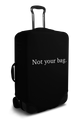 """Not Your Bag"" - Luggage Cover/Suitcase Cover"
