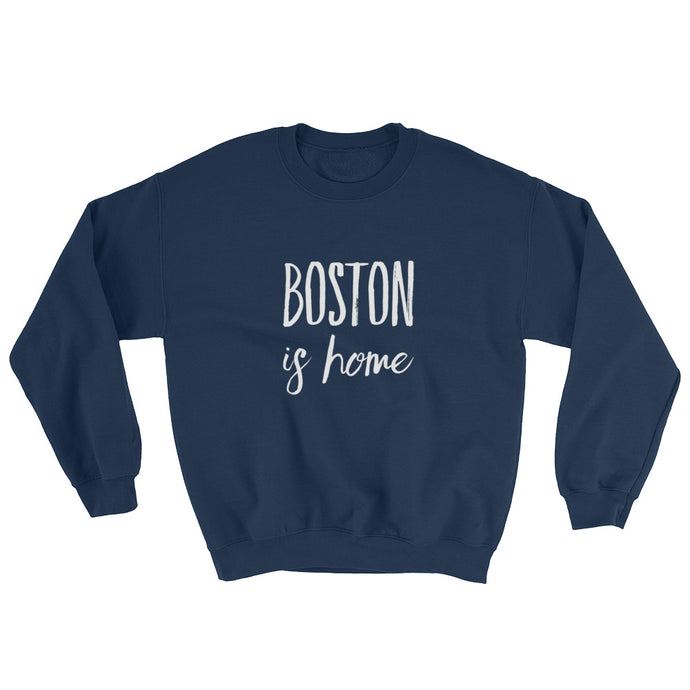Boston Is Home - Sweatshirt