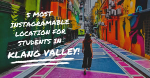 5 Most Instagramable Location For Students In Klang Valley