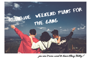 10 Unique Weekend Plans To Do Around Klang Valley With Your Friends