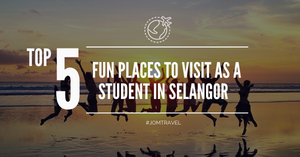 Top 5 Fun places to visit as a student in Selangor