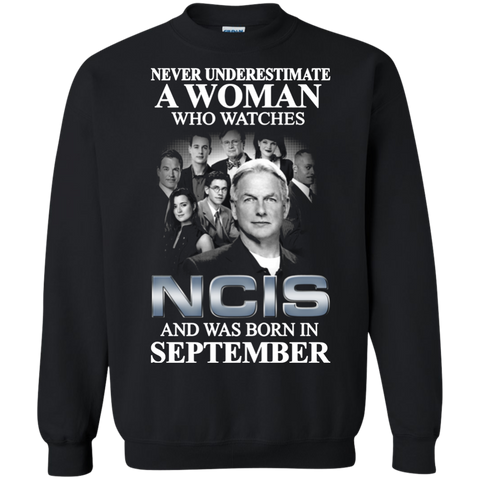 A woman who watches NCIS and was born in September t shirt Sweatshirt