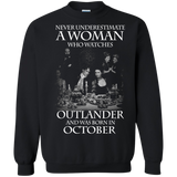 A woman who watches Outlander and was born in OCTOBER t shirt Sweatshirt