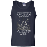 A woman who watches Outlander and was born in April t shirt Cotton Tank Top