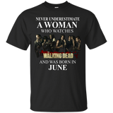A woman who watches The walking dead and was born in June t shirt Cotton t shirt