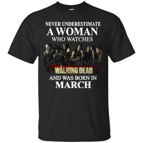 A woman who watches The walking dead and was born in March t shirt Cotton t shirt