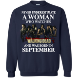 A woman who watches The walking dead and was born in September t shirt Sweatshirt