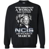 A woman who watches NCIS and was born in March t shirt Sweatshirt