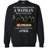 A woman who watches The walking dead and was born in april t shirt Sweatshirt