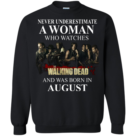 A woman who watches The walking dead and was born in august t shirt Sweatshirt