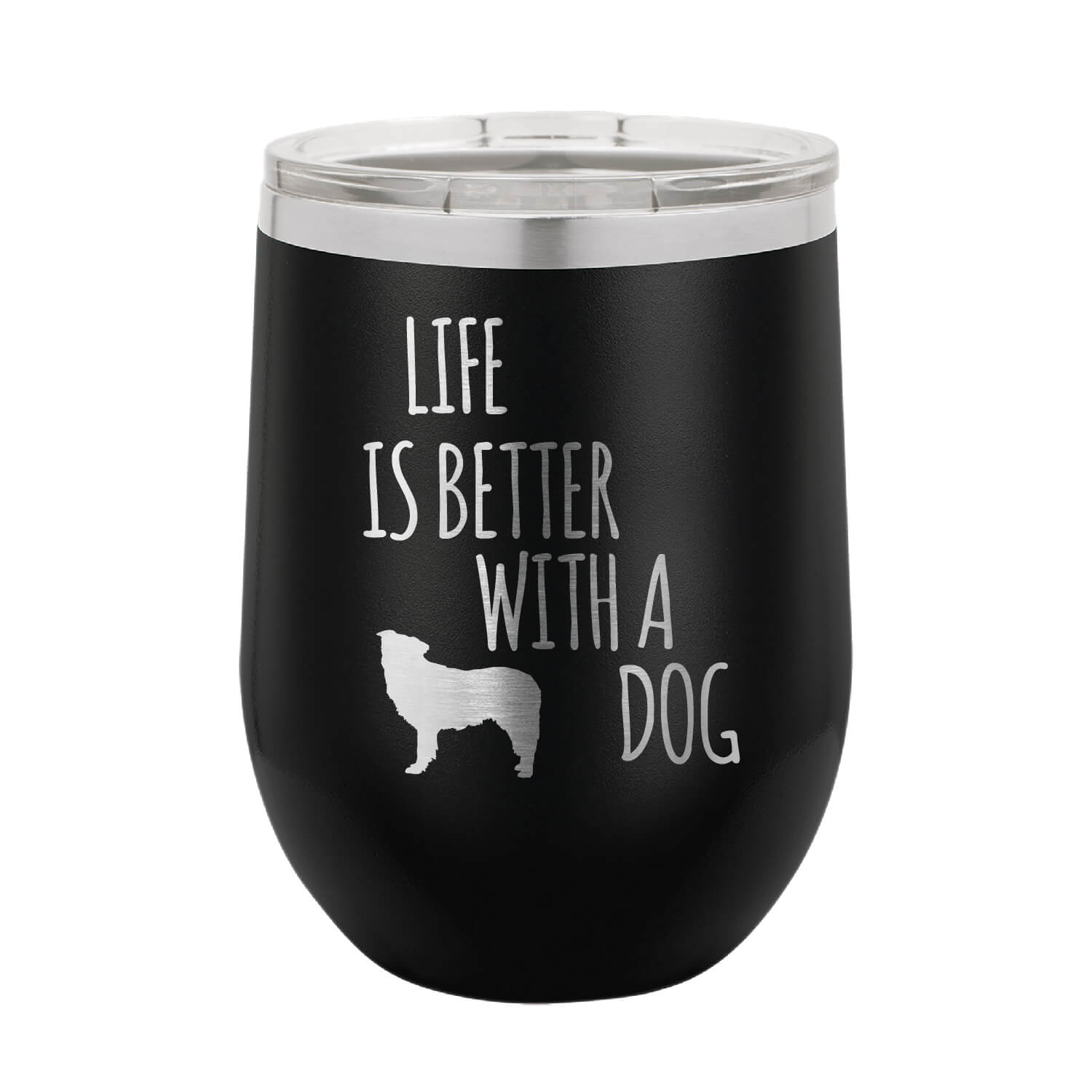 Life is Better With A Dog Wine Tumbler