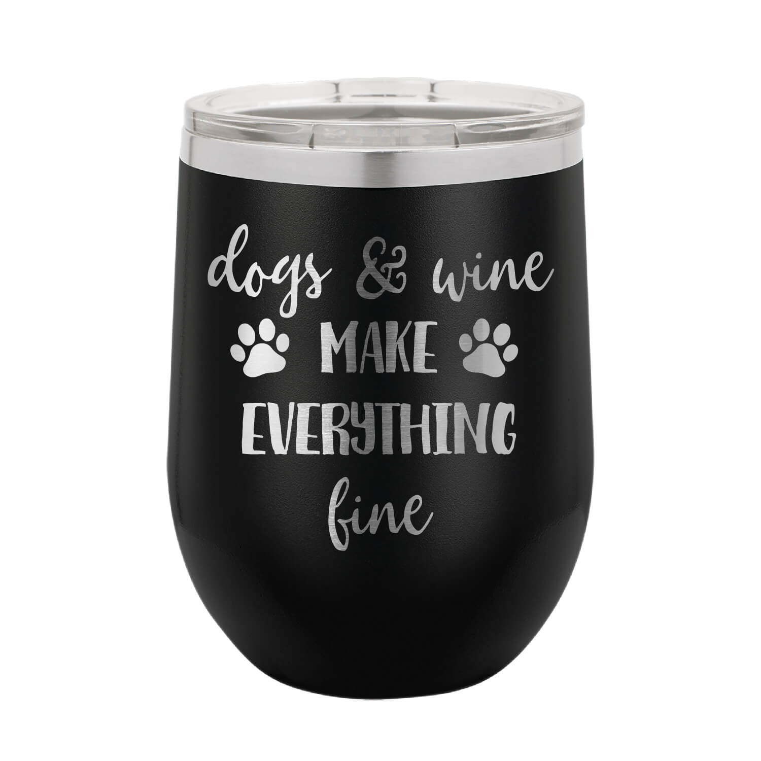 Dogs and Wine Make Everything Fine Wine Tumbler