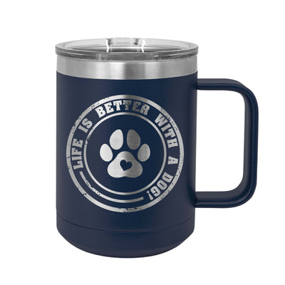 Life is Better With a Dog Insulated Mug Tumbler
