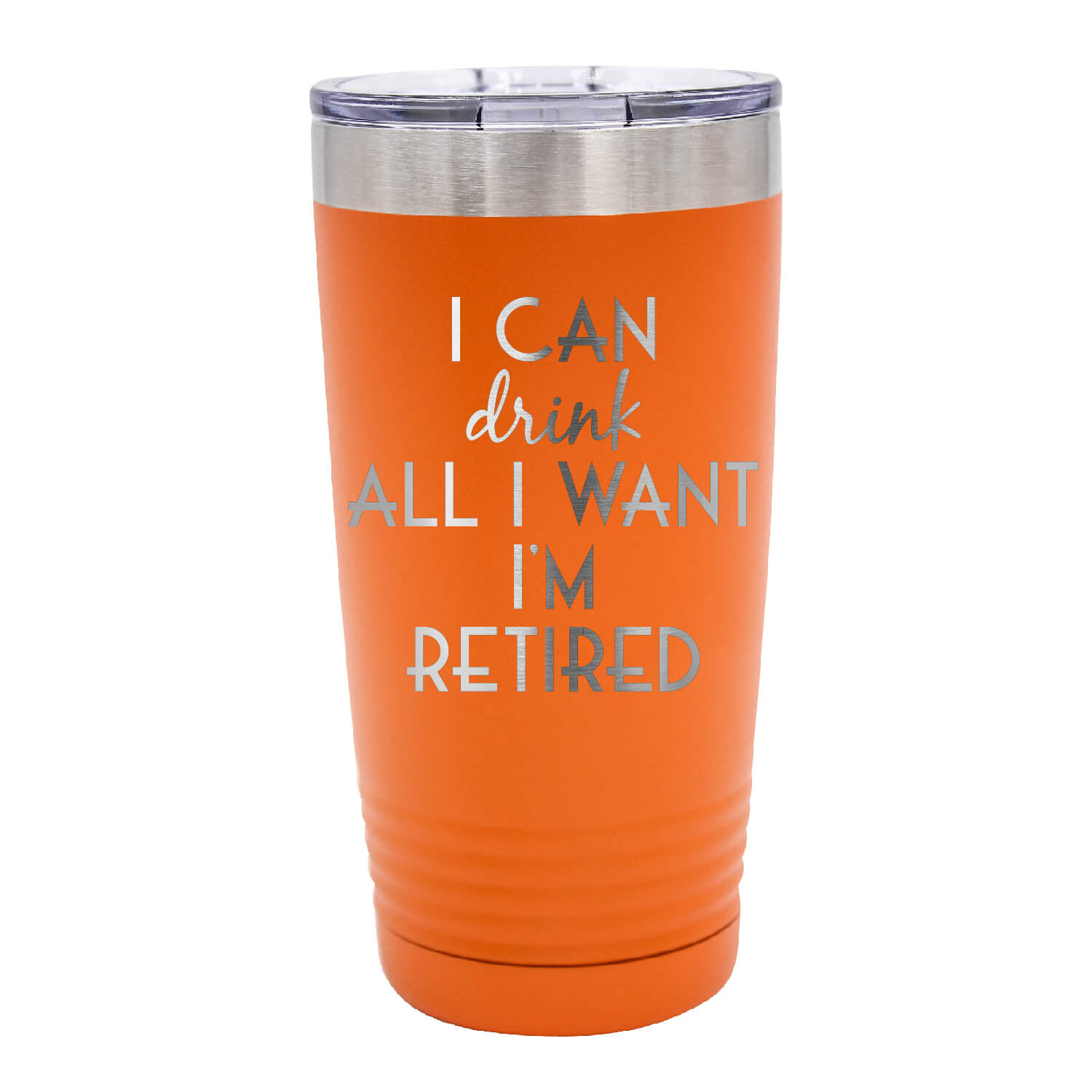 I Can Drink All I Want I'm Retired Tumbler