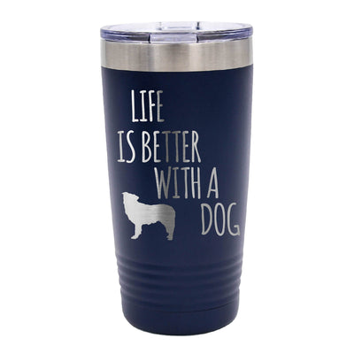 Life is Better With a Dog Tumbler