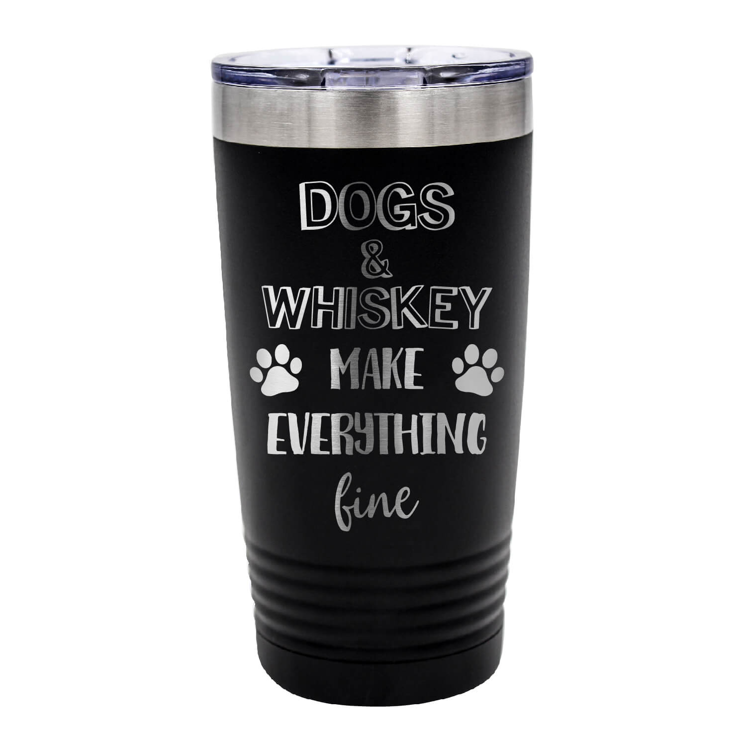Dogs and Whiskey Make Everything Fine Tumbler