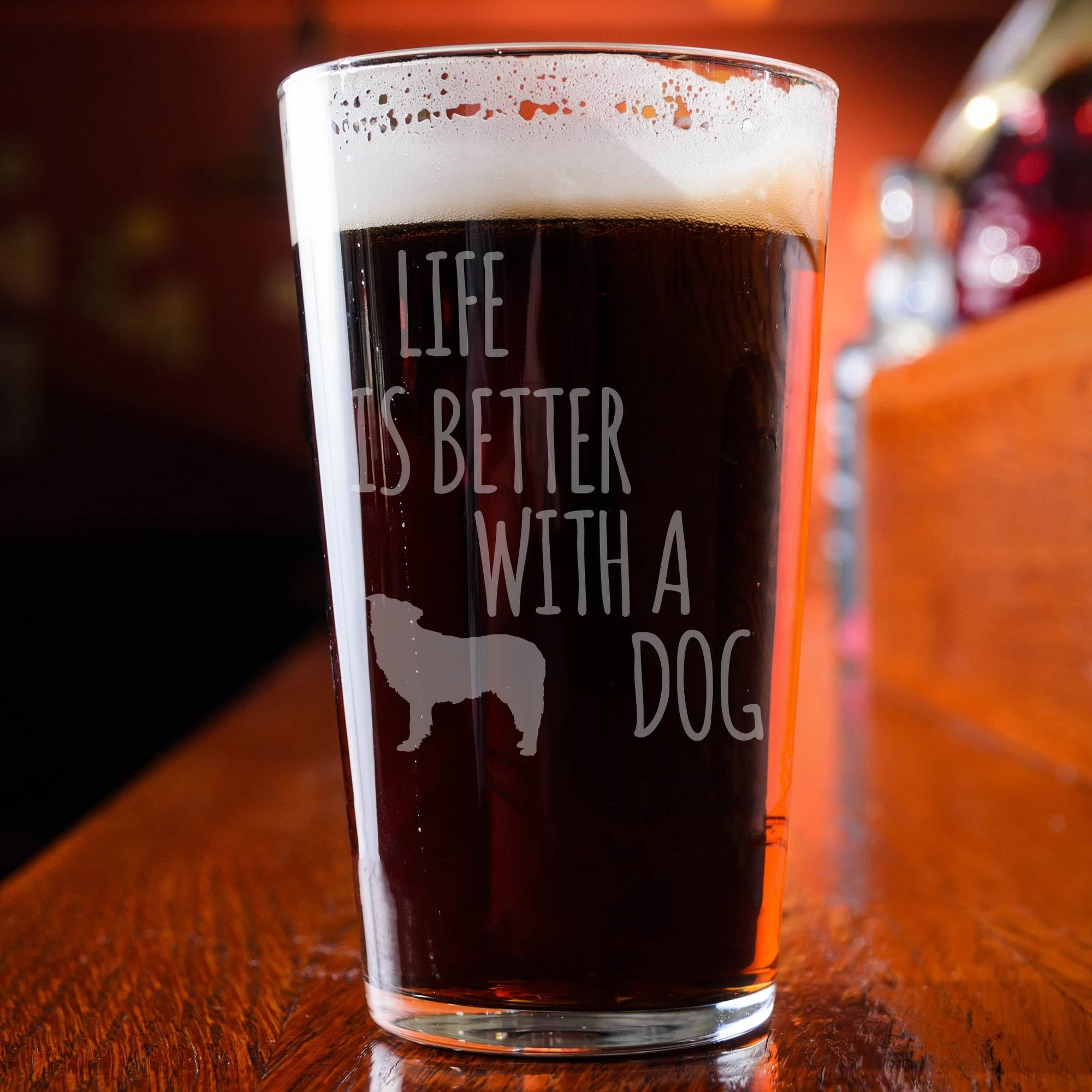 Life Is Better With A Dog Pint Glass