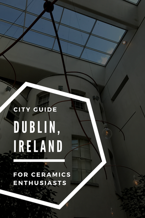 Dublin City Guide - For Potters, Ceramicists and All Clay Lovers