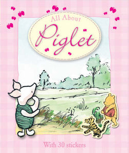 Winnie-the-Pooh: All About Piglet (with 30 stickers)