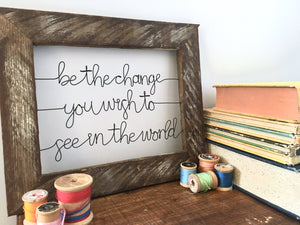 Be The Change You Wish To See In World Reclaimed Wood Wire Quote