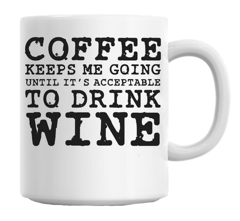 Coffee Keeps Me Going Until It's Acceptable To Drink Wine Mug