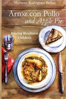 Arroz con Pollo and Apple Pie: Raising Bicultural Children (Inglés)-Maritere Rodríguez Bellas-Libros787.com