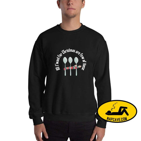 All I want for Christmas are a few Spoons Unisex Sweatshirt Black / S The NapCave All I want for Christmas are a few Spoons Unisex