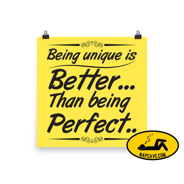 Being Unique is better than Being Perfect Poster 14×14 The NapCave Being Unique is better than Being Perfect Poster awareness Being Unique