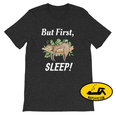 But First Sleep- adorable sloth Short-Sleeve Unisex T-Shirt Dark Grey Heather / XS The NapCave But First Sleep- adorable sloth Short-Sleeve