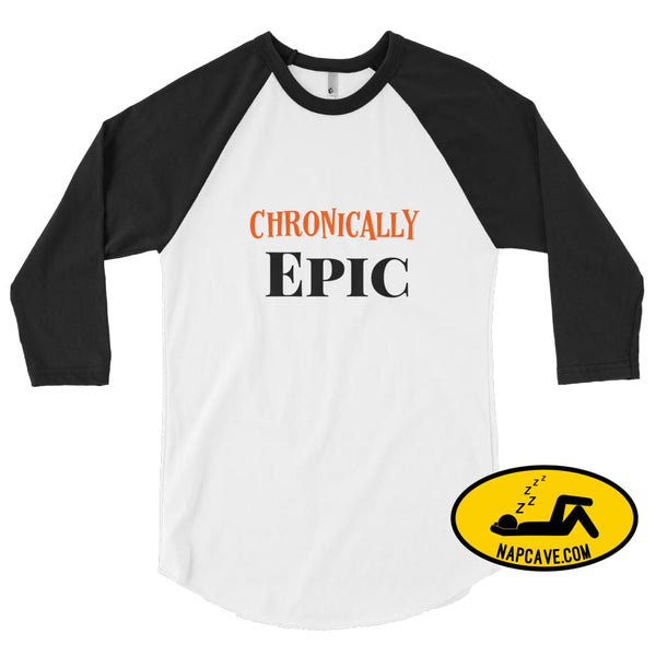 Chronically Epic 3/4 sleeve raglan shirt White/Black / XS The NapCave Chronically Epic 3/4 sleeve raglan shirt Chronic Illness chronic pain