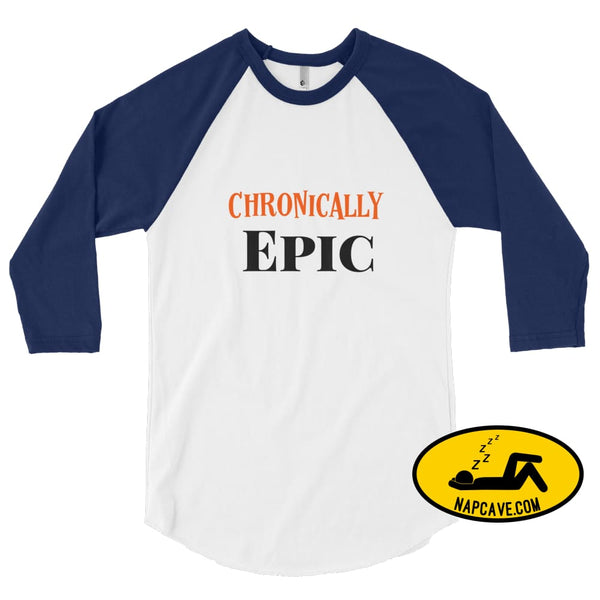 Chronically Epic 3/4 sleeve raglan shirt White/Navy / XS The NapCave Chronically Epic 3/4 sleeve raglan shirt Chronic Illness chronic pain