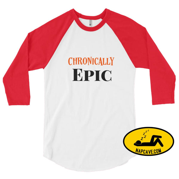 Chronically Epic 3/4 sleeve raglan shirt White/Red / XS The NapCave Chronically Epic 3/4 sleeve raglan shirt Chronic Illness chronic pain
