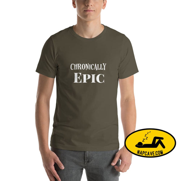Chronically Epic Short-Sleeve Unisex T-Shirt Army / S The NapCave Chronically Epic Short-Sleeve Unisex T-Shirt Chronic Illness chronic pain