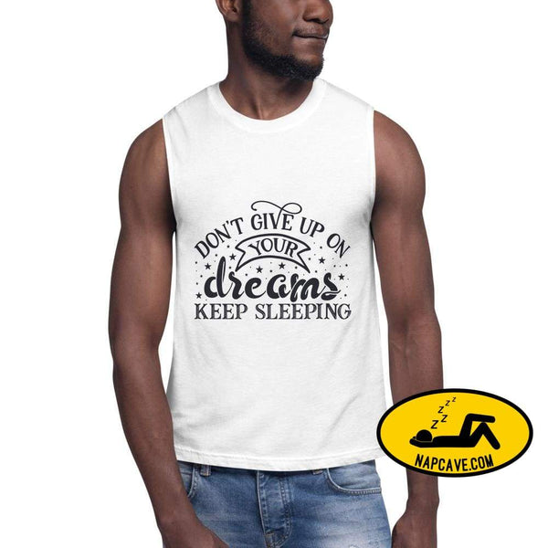 Dont Give Up on your Dreams Keep Sleeping Funny Muscle Shirt White / S The NapCave Dont Give Up on your Dreams Keep Sleeping Funny Muscle