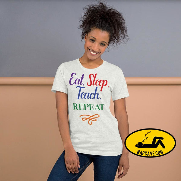 Eat Sleep Teach Repeat Short-Sleeve Unisex T-Shirt Ash / S Shirt The NapCave Eat Sleep Teach Repeat Short-Sleeve Unisex T-Shirt Eat sleep