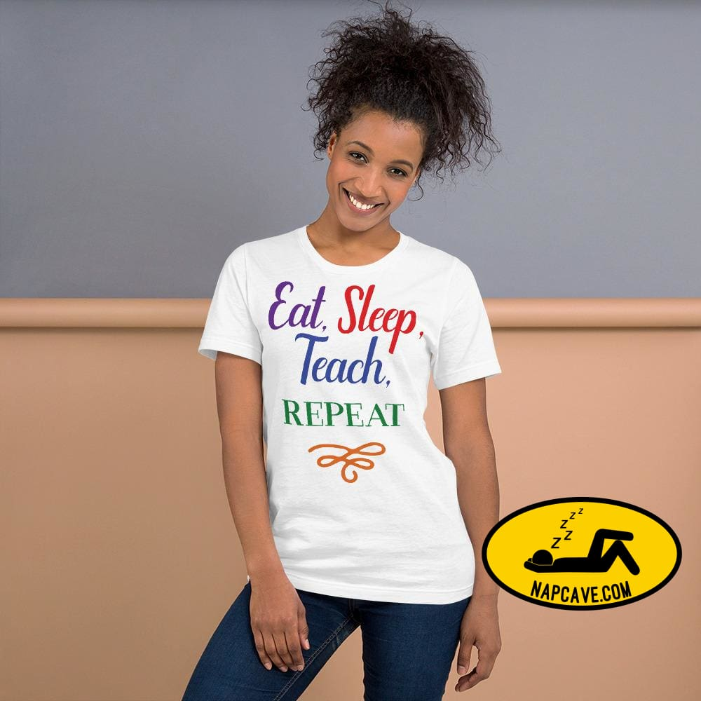 Eat Sleep Teach Repeat Short-Sleeve Unisex T-Shirt White / XS Shirt The NapCave Eat Sleep Teach Repeat Short-Sleeve Unisex T-Shirt Eat sleep